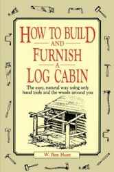 NEW How To Build And Furnish A Log Cabin by W.Ben Hunt BOOK (Paperback)