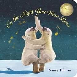 On the Night You Were Born by Nancy Tillman Board book First edition 32 pages