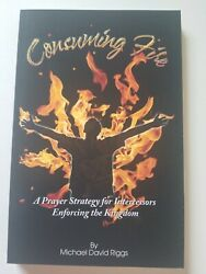 Consuming Fire A Prayer Strategy For Intercessors By Michael David Riggs