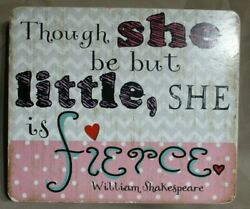 AND THOUGH SHE BE BUT LITTLE SHE IS FIERCE WALL HANGING NURSERY GIRLS ROOM