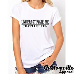 🔥 Underestimate me that will be fun Women#x27;s T shirt Funny Sarcastic gift tee $14.95