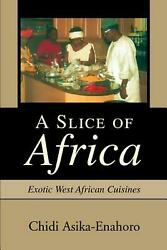 A Slice of Africa: Exotic West African Cuisines by Chidi Asika-Enahoro (English)