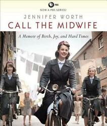 Call the Midwife: A Memoir of Birth Joy and Hard Times by Jennifer Worth (Engl