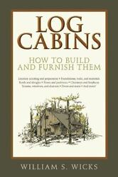 Log Cabins : How to Build and Furnish Them by William Wicks (2015 Paperback)