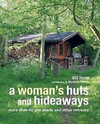 A Woman's Huts and Hideaways : More Than 40 She Sheds and Other Retreats by...