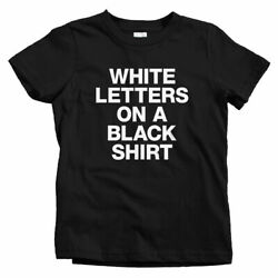 White Letters on a Black Shirt Kids T shirt Baby Toddler Youth Tee Novelty $24.99