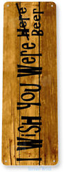 TIN SIGN Wish You Were Beer Bar Pub Cave Rustic Decor B540 $6.95