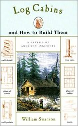 WILLIAM SWANSON - Log Cabins: and How to Build Them - ** Very Good Condition **
