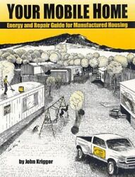 YOUR MOBILE HOME ENERGY AND REPAIR GUIDE FOR MANUFACTURED HOUSING By Krigger VG