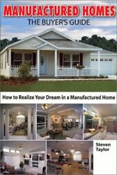 MANUFACTURED HOMES BUYERS GUIDE HOW TO REALIZE YOUR DREAM IN A By Taylor Steven