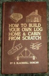 HOW TO BUILD YOUR OWN LOG HOME AND CABIN FROM SCRATCH - Hardcover **Excellent**