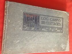 LOG CABIN & COTTAGES HOW TO BUILD AND FURNISH THEM BY WILLIAM S WICKS 1908