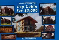 HOWTO BUILD THIS LOG CABIN FOR 3000 By John Mcpherson **Mint Condition**