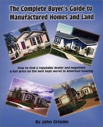 COMPLETE BUYER'S GUIDE TO MANUFACTURED HOMES AND LAND: HOW TO By John Grissim
