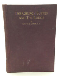 THE CHURCH SUPPER AND THE LODGE by W.L. Clark - 1905 - Anti-Masonic - Methodist