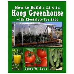 NEW - How to Build a 12 x 14  Hoop Greenhouse with Electricity for $300