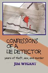 Confessions of a Lie Detector: years of theft sex and murder