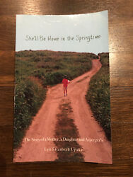 She'll Be Home in the Springtime: The Story of a Mother a Daughter and...