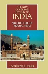 ARCHITECTURE OF MUGHAL INDIA ( NEW CAMBRIDGE HISTORY OF INDIA By Catherine VG
