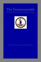 COMMONWEALTH: A HISTORY OF GOVERNMENT AND POLITICS OF VIRGINIA By Catherine VG