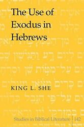 USE OF EXODUS IN HEBREWS (STUDIES IN BIBLICAL LITERATURE) By King L. She **NEW**