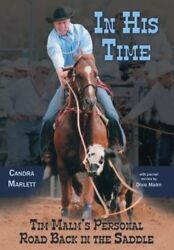 IN HIS TIME: TIM MALM'S PERSONAL ROAD BACK IN SADDLE By Candra Marlett BRAND NEW