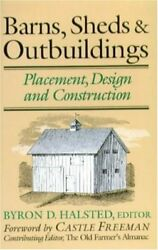 BARNS SHEDS AND OUTBUILDINGS: PLACEMENT DESIGN AND CONSTRUCTION By Byron D. VG
