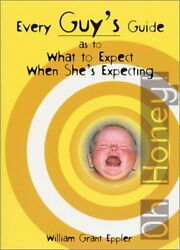 EVERY GUY'S GUIDE AS TO WHAT TO EXPECT WHEN SHE'S EXPECTING By William Grant VG