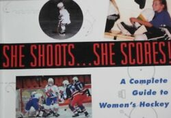 SHE SHOOTS.SHE SCORES----A COMPLETE GUIDE TO WOMEN'S HOCKEY By Barbara NEW