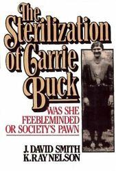 STERILIZATION OF CARRIE BUCK: WAS SHE FEEBLEMINDED OF SOCIETY'S By David Mint