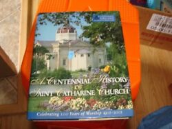 A CENTENNIAL HISTORY OF SAINT CATHERINE CHURCH CELEBRATING 100 - Hardcover *VG+*