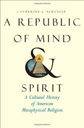 A REPUBLIC OF MIND AND SPIRIT: A CULTURAL HISTORY OF AMERICAN By Catherine L. VG