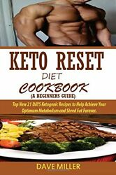 KETO RESET DIET COOKBOOK (A BEGINNER'S GUIDE):: TOP NEW 21 DAYS By Dave VG