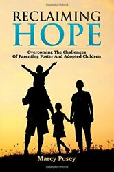 RECLAIMING HOPE: OVERCOMING CHALLENGES OF PARENTING FOSTER AND By Marcy NEW