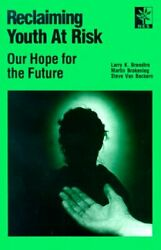 RECLAIMING YOUTH AT RISK: OUR HOPE FOR FUTURE By Martin Brokenleg **BRAND NEW**