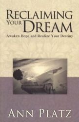 RECLAIMING YOUR DREAMS: AWAKEN HOPE AND REALIZE YOUR DESTINY By Ann Platz *Mint*