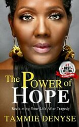 POWER OF HOPE: RECLAIMING YOUR LIFE AFTER TRAGEDY By Tammie Denyse **BRAND NEW**