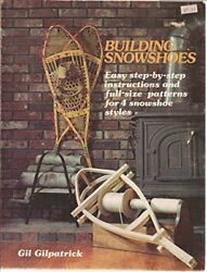BUILDING SNOWSHOES: EASY STEP-BY-STEP INSTRUCTIONS AND PATTERNS By Gil