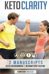 KETO CLARITY: KETO FOR BEGINNERS INTERMITTENT FASTING By Cameron Walker **NEW**