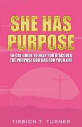 SHE HAS PURPOSE: 10-DAY GUIDE TO HELP YOU DISCOVER PURPOSE GOD By Tireion T. NEW