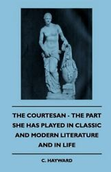 COURTESAN - PART SHE HAS PLAYED IN CLASSIC AND MODERN LITERATURE By C. NEW