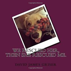 WE RESCUED HER THEN SHE RESCUED ME.: A STORY ABOUT KONA A By David James NEW