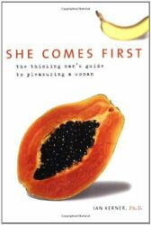 SHE COMES FIRST: THINKING MAN'S GUIDE TO PLEASURING A WOMAN By Ian Kerner *Mint*