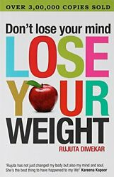 DON'T LOSE YOUR MIND LOSE YOUR WEIGHT By Rujuta Diwekar **BRAND NEW