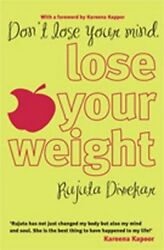 DON'T LOSE YOUR MIND LOSE YOUR WEIGHT By Rujuta Diwekar *Excellent Condition*