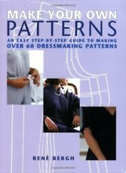 MAKE YOUR OWN PATTERNS: AN EASY STEP-BY-STEP GUIDE TO MAKING OVER By Rene Mint
