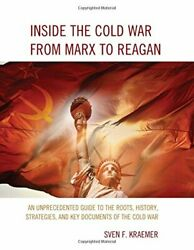 INSIDE COLD WAR FROM MARX TO REAGAN: AN UNPRECEDENTED GUIDE TO By Sven F.