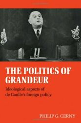 POLITICS OF GRANDEUR: IDEOLOGICAL ASPECTS OF DE GAULLE'S FOREIGN By Philip Mint