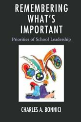 REMEMBERING WHAT'S IMPORTANT: PRIORITIES OF SCHOOL LEADERSHIP By Charles Bonnici