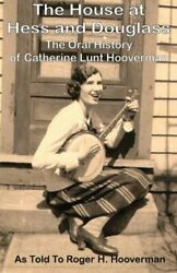 HOUSE AT HESS AND DOUGLASS: ORAL HISTORY OF CATHERINE LUNT By Roger H. Hooverman